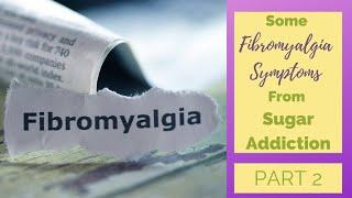 Some Fibromyalgia Symptoms From Sugar Addiction