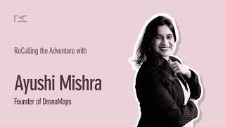 Ayushi Mishra - Founder of DronaMaps | ReCalling the Adventure Episode 6