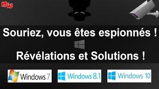 Souriez, vous êtes espionnés ! Révélations & Solutions | Win 7 - 8.1 - 10