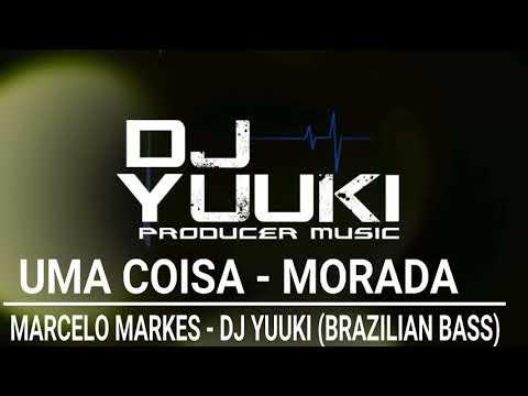 Uma Coisa - Morada Cover. Marcelo Markes (Dj Yuuki Brazillian Bass Remix)
