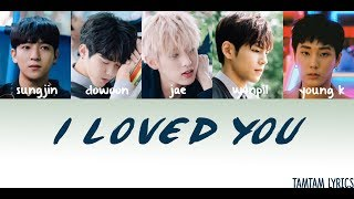 Download I Loved You - DAY 6 Lyrics [Han,Rom,Eng] [MEMBER CODED]
