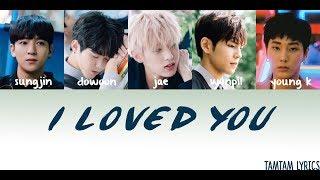 Video I Loved You - DAY 6 Lyrics [Han,Rom,Eng] [MEMBER CODED] download MP3, 3GP, MP4, WEBM, AVI, FLV Maret 2018