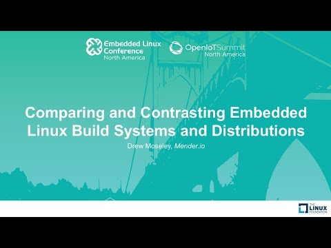 Comparing and Contrasting Embedded Linux Build Systems and Distributions - Drew Moseley, Mender.io