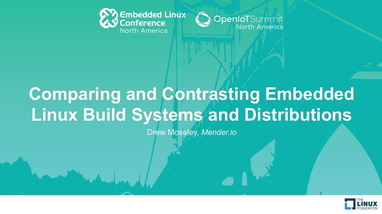 Comparing and Contrasting Embedded Linux Build Systems and Distributions -  Drew Moseley, Mender io