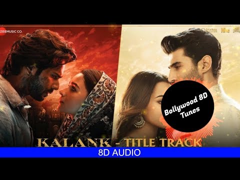 Kalank Title Track 8D SONG Arijit Singh 8D SONGS - Free Mp3 Download