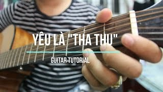 """Hướng dẫn Guitar  YÊU LÀ """" THA THU """""""