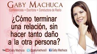 ¿Cómo terminar una relación, sin hacer tanto daño a la otra persona? con Gaby Machuca