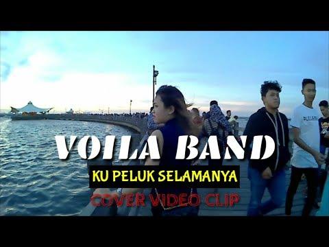 Ku peluk selamanya VOILA BAND   Cover Video Clip