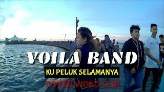 Ku peluk selamanya VOILA BAND | Cover Video Clip