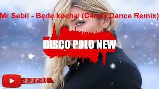 Mr Sebii - Będę kochał (C4nd3 Dance Remix) Nowość Disco Polo 2017