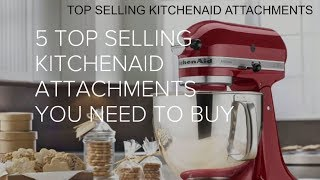 5 Best KitchenAid Attachments you need