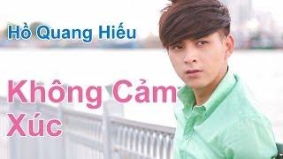 Không Cảm Xúc (New Version) - Hồ Quang Hiếu [Fanmade]