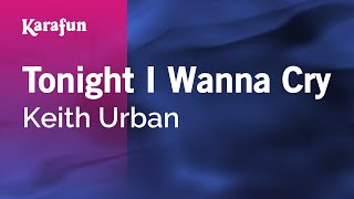 Karaoke Tonight I Wanna Cry - Keith Urban *