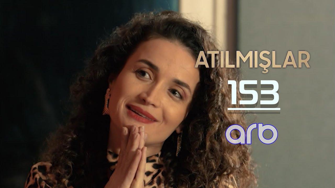Atılmışlar (153-cü bölüm) - TAM HİSSƏ
