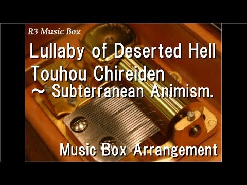 Lullaby of Deserted Hell/Touhou Chireiden ~ Subterranean Animism. [Music Box]
