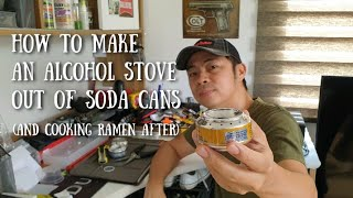 Making An Alcohol Stove Out Of Soda Cans | Cooking Instant Japanese Ramen | Chito Miranda