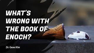 What's Wrong with the Book of Enoch? - Dr. Gene Kim