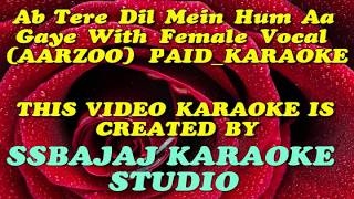 Ab Tere Dil Mein Hum Aagaye With Female Vocal (AARZOO) Paid_Karaoke SAMPLE