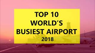 The world's Top 10 Busiest Airports in 2018 I