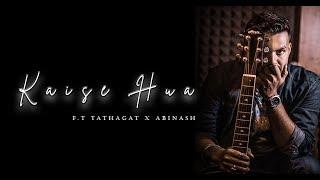 Kaise Hua (Reprise) || ft. ABINASH X TATHAGAT|| Vishal Mishra || Kabir Singh