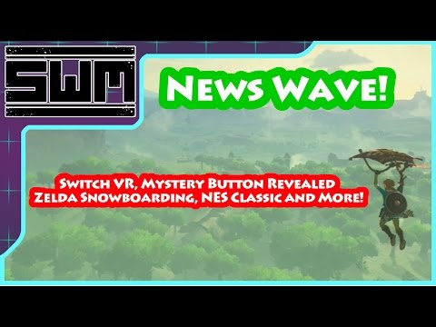 News Wave! - Switch VR, Mystery Button Revealed, Zelda Snowboarding, NES Classic and More!