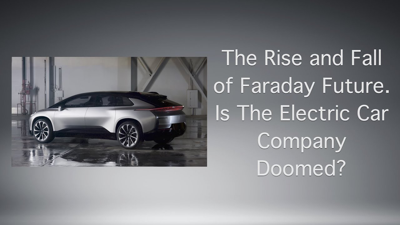 The Rise And Fall Of Faraday Future Is Electric Car Company Doomed