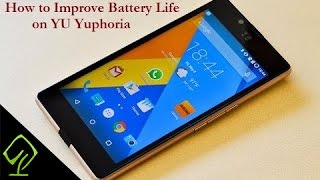 How to Improve Battery Life on Yu Yuphoria