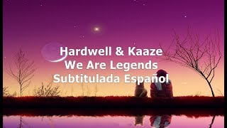 Hardwell Kaaze We Are Legends Subtitulada Español Ft Jonathan Mendelsohn