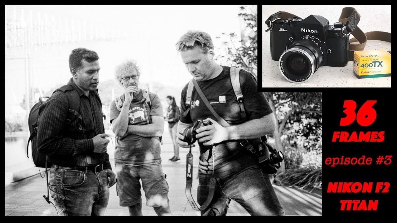 36Frames episode #3 (Nikon F2 Titan) - Nikon Photo Walk with Nikon  Ambassador Mike Hollman