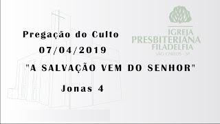 pregação 07/04/2019 (Estudo do livro de Jonas - A Salvação vem do Senhor)
