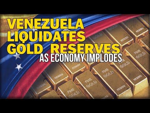 VENEZUELA LIQUIDATES GOLD RESERVES AS ECONOMY IMPLODES