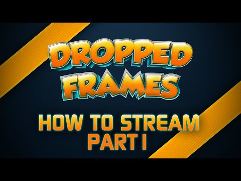 Dropped Frames - How to Stream, Part 1