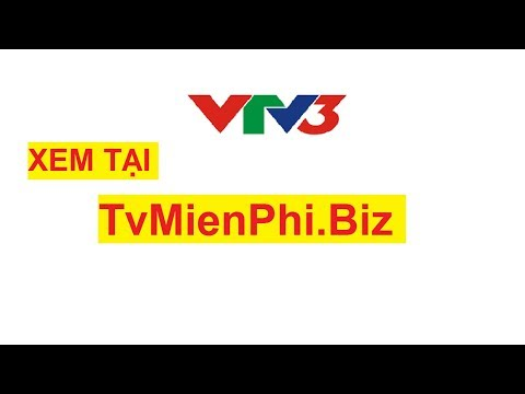 VTV3 - XEM KÊNH VTV3 TRỰC TUYẾN