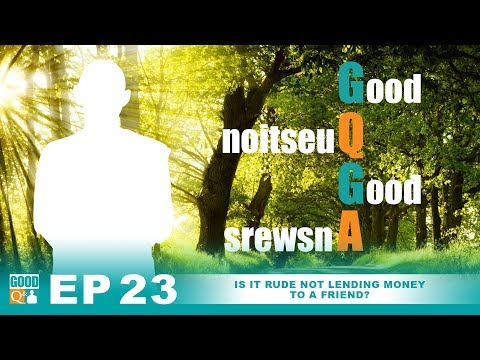 Good Q&A Ep 23:  Is it rude, not lending money to a friend?