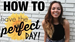 How to Have the Perfect Day!