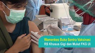 Wamenkes Buka Sentra Vaksinasi RS Khusus Gigi dan Mulut FKG UI