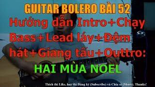 GUITAR BOLERO BÀI 52: HAI MÙA NOEL - (Hướng dẫn Intro+Chạy Bass+Lead láy+Đệm hát+ Giang tấu+Outtro)