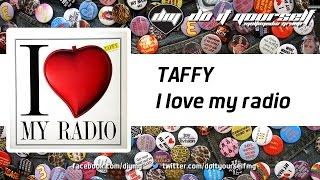 TAFFY - I love my radio [Official]