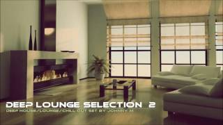 Deep Lounge Selection #2   Deep House/Lounge/Chill Out   Winter 2017 Mixed By Johnny M