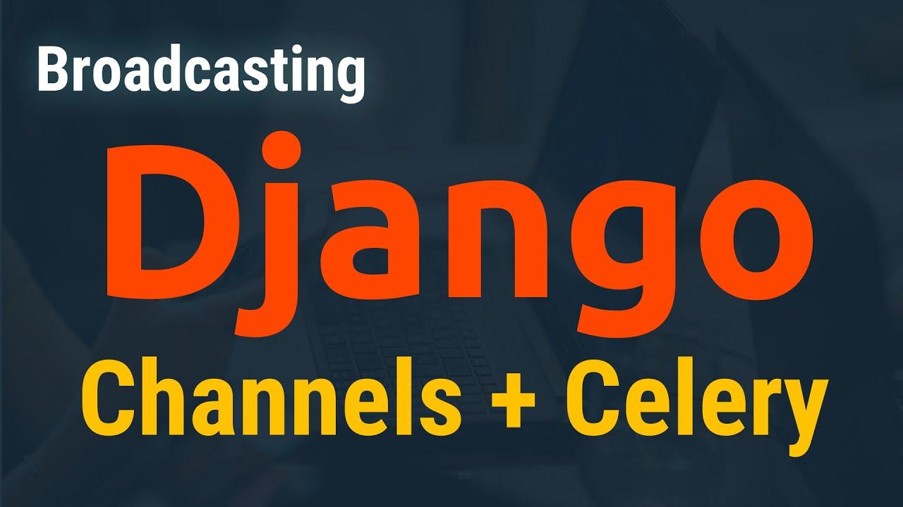 Django Channels - Celery - Redis: Real Time Broadcasting API response App