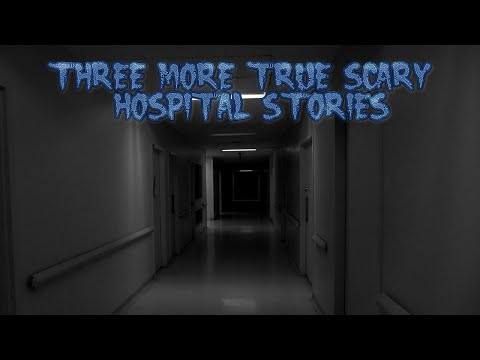 3 More True Scary Hospital Stories