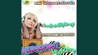 Born With a Smile On My Face (In the Style of Stephanie De Sykes) (Karaoke Version)