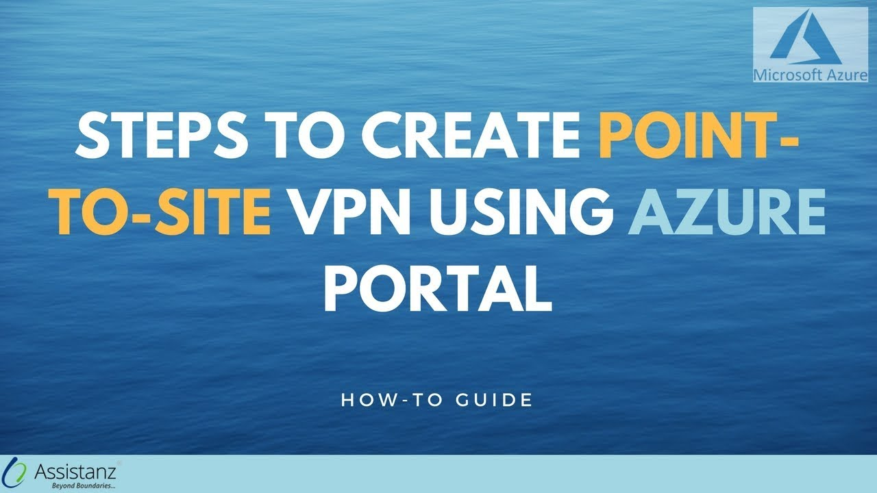 Steps to create Point-to-Site VPN using Azure Portal - Assistanz
