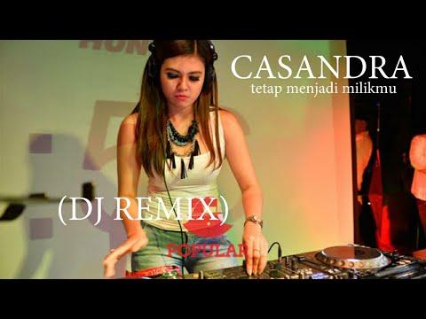 CASANDRA tetap menjadi milikmu (DJ REMIX)