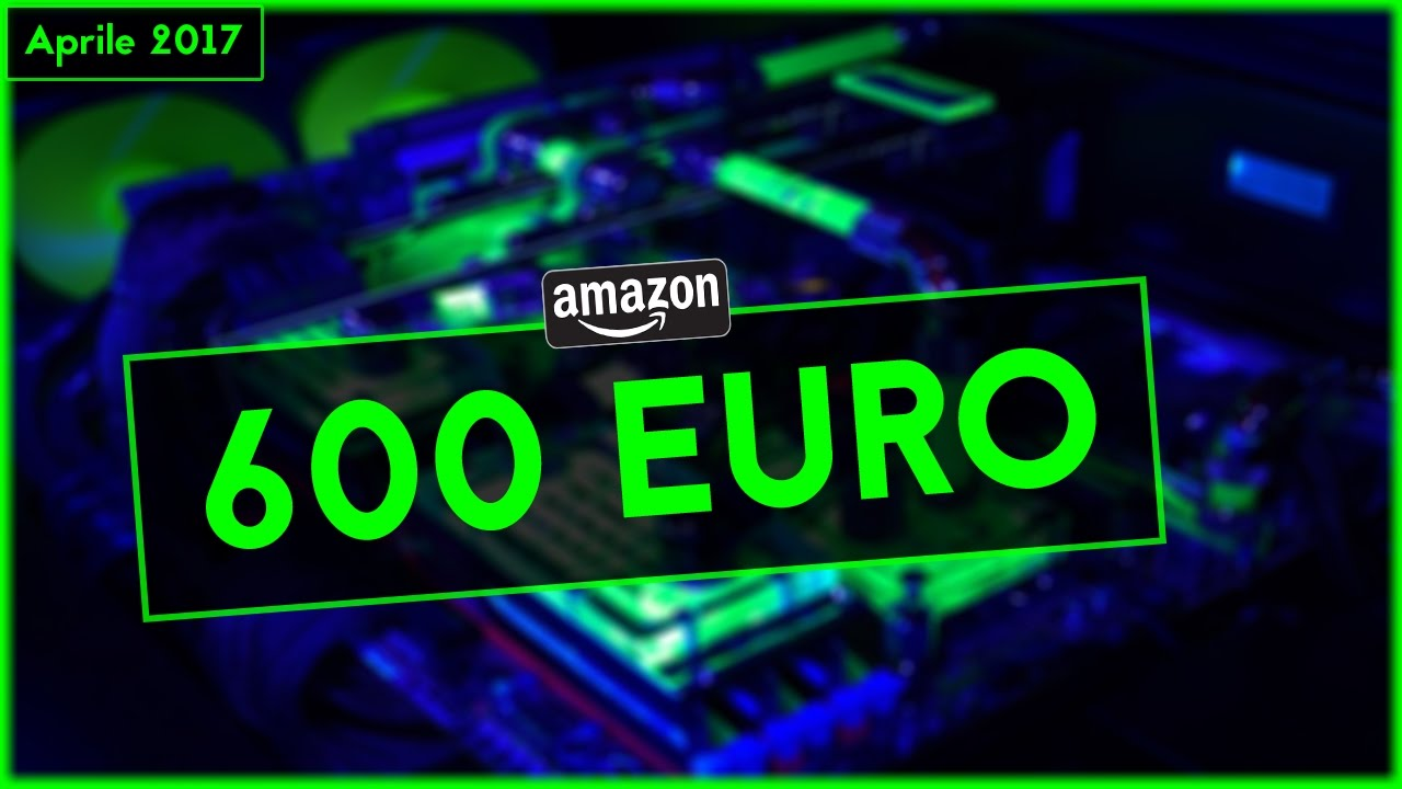 pc gaming 600 euro 1080p 60fps garantito aprile 2017