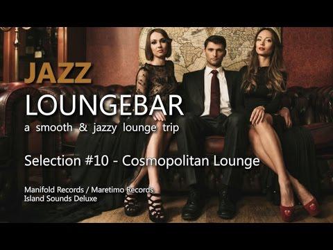 Jazz Loungebar - Selection #10 Cosmopolitan Lounge, HD, 2014, Smooth Lounge Music