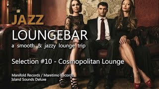 Jazz Loungebar - Selection #10 Cosmopolitan Lounge, HD, 2018, Smooth Lounge Music