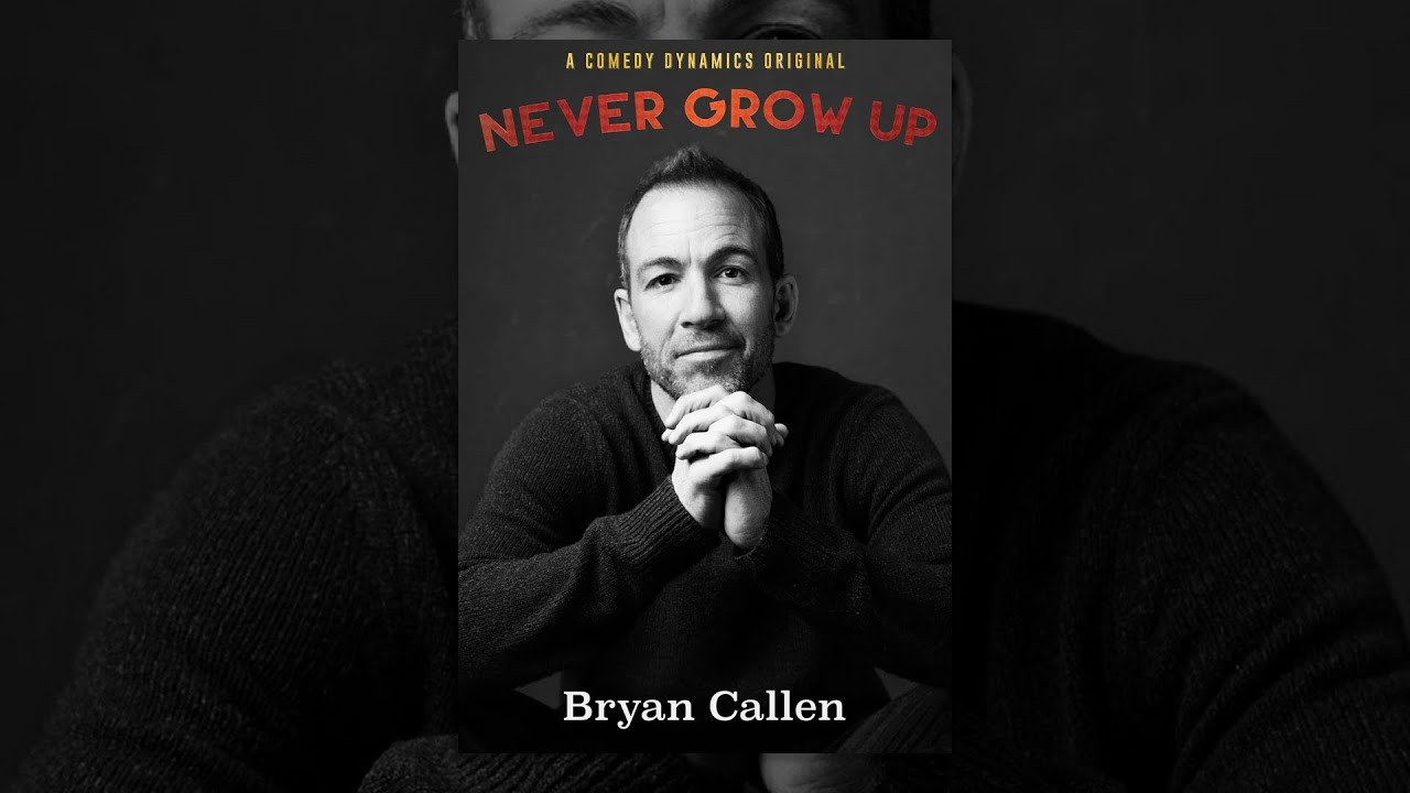 Bryan Callen Never Grow Up Youtube