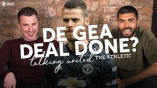 DE GEA DEAL DONE?  'Talking United' With The Athletic