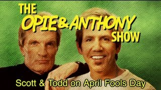 Opie & Anthony: Scott & Todd on April Fools Day (04/01-04/03/08)